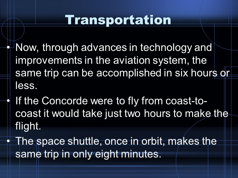 Transportation Now, through advances in technology and improvements in the aviation system, the same trip can be accomplished in six hours or less.