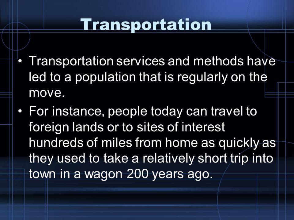 Transportation Transportation services and methods have led to a population that is regularly on the move.