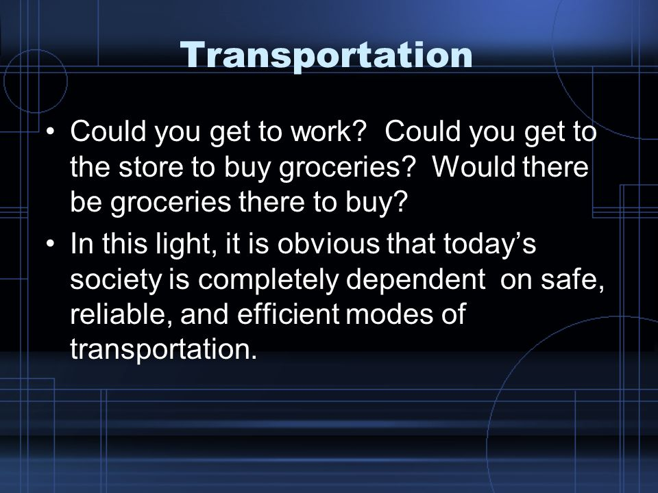 Transportation Could you get to work. Could you get to the store to buy groceries.