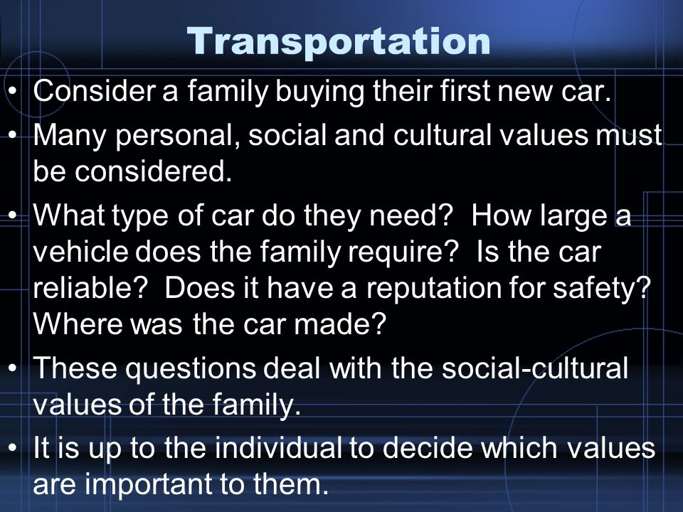 Transportation Consider a family buying their first new car.