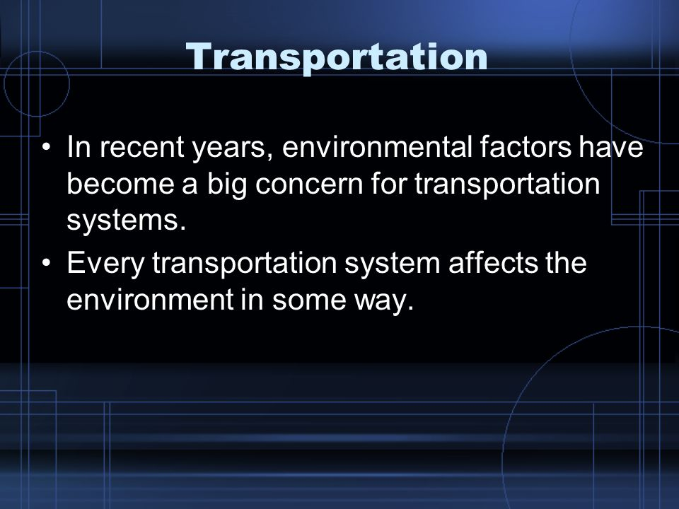 Transportation In recent years, environmental factors have become a big concern for transportation systems.