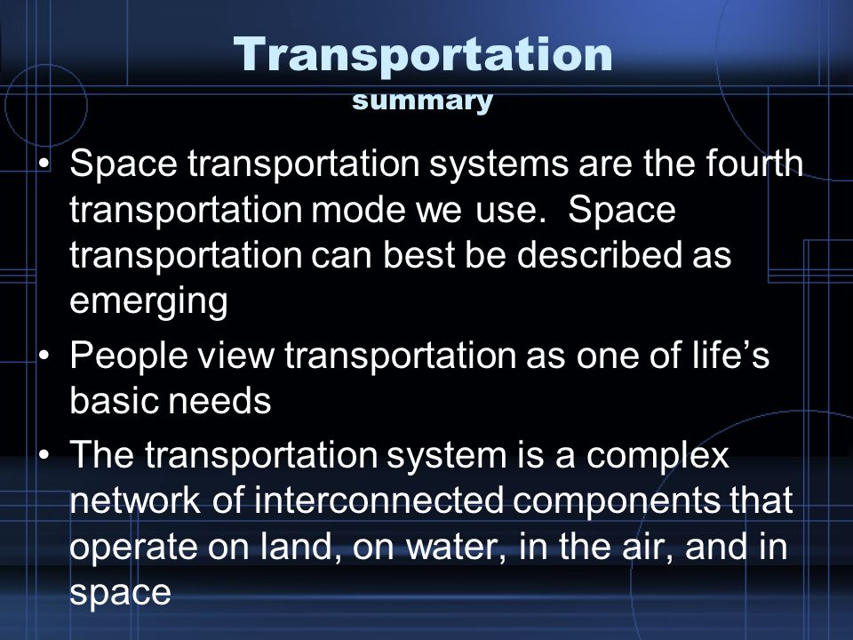 Transportation summary Space transportation systems are the fourth transportation mode we use.