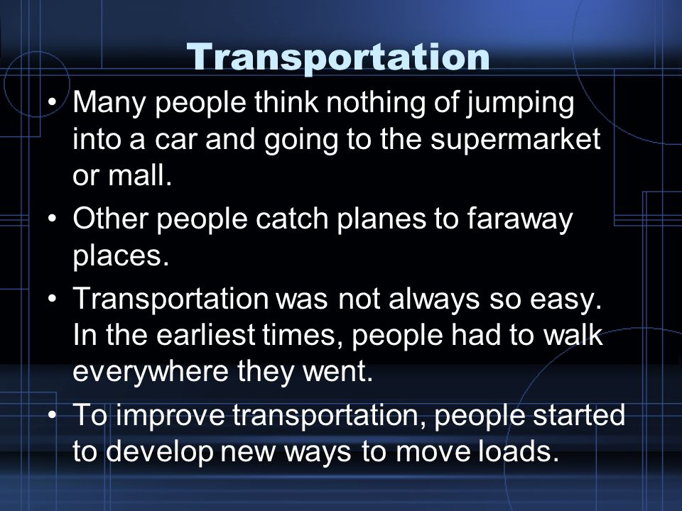 Transportation Many people think nothing of jumping into a car and going to the supermarket or mall.
