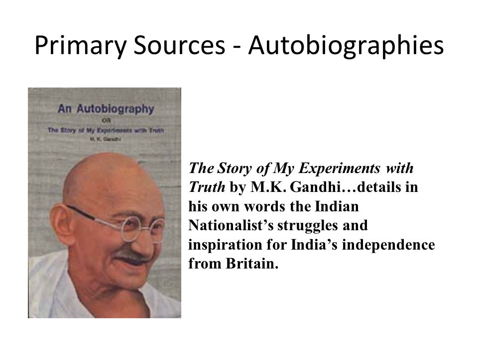 Primary Sources - Autobiographies The Story of My Experiments with Truth by M.K.