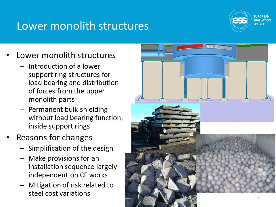 Lower monolith structures 7 – Introduction of a lower support ring structures for load bearing and distribution of forces from the upper monolith parts – Permanent bulk shielding without load bearing function, inside support rings Reasons for changes – Simplification of the design – Make provisions for an installation sequence largely independent on CF works – Mitigation of risk related to steel cost variations