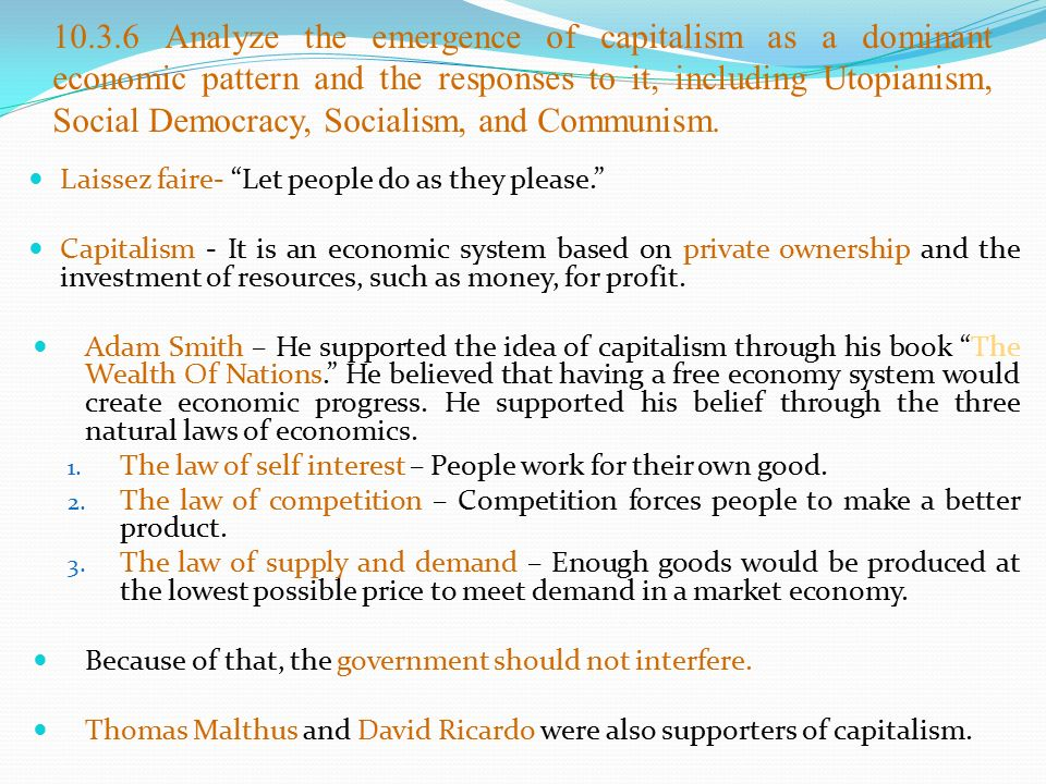 10.3.6 Analyze the emergence of capitalism as a dominant economic pattern and the responses to it, including Utopianism, Social Democracy, Socialism, and Communism.