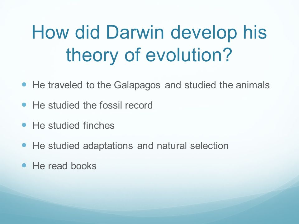 How did Darwin develop his theory of evolution.