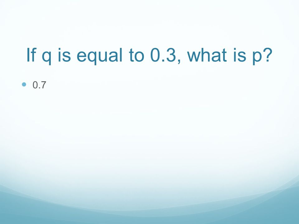 If q is equal to 0.3, what is p 0.7