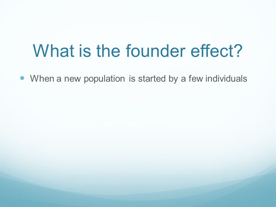 What is the founder effect When a new population is started by a few individuals