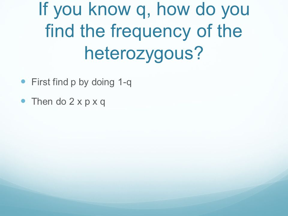 If you know q, how do you find the frequency of the heterozygous.