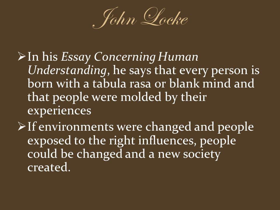 locke essay concerning human understanding tabula rasa John locke's theory of knowledge essay essay concerning human understanding (his masterpiece) thoughts on education iii from this came tabula rasa.