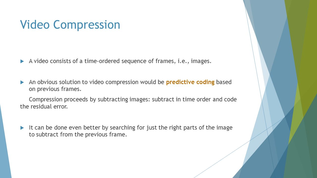 Video Compression  A video consists of a time-ordered sequence of frames, i.e., images.