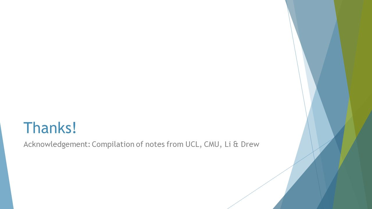 Thanks! Acknowledgement: Compilation of notes from UCL, CMU, Li & Drew