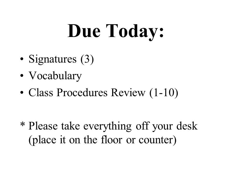 Homework: Signatures (3) Vocabulary Class Procedures Review (1-10)