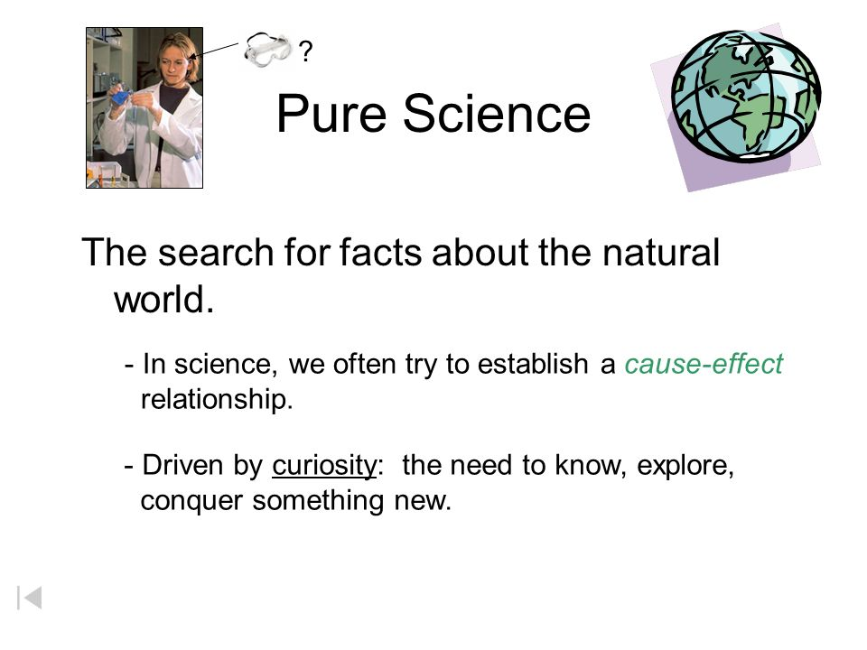 The Functions of Science pure scienceapplied science the search for knowledge; facts using knowledge in a practical way