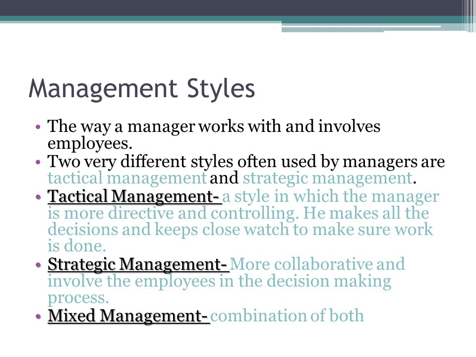 Management Styles The way a manager works with and involves employees.