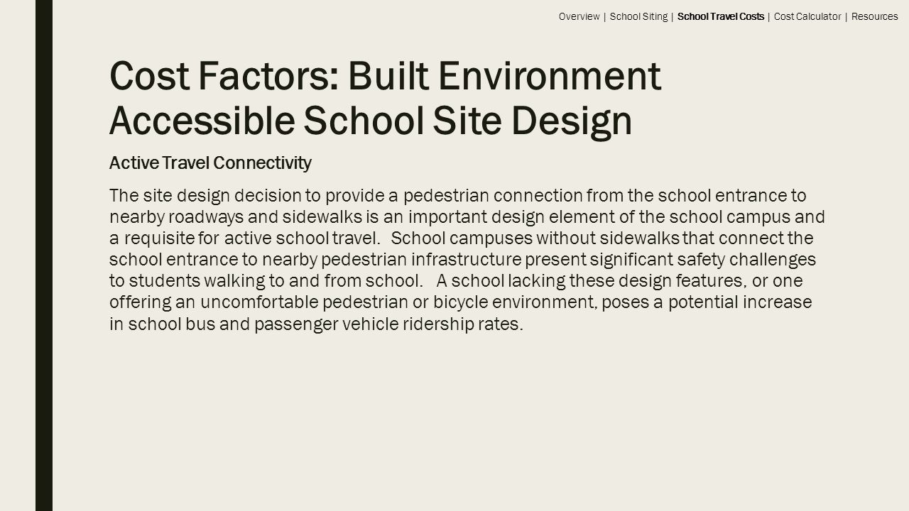 Active Travel Connectivity The site design decision to provide a pedestrian connection from the school entrance to nearby roadways and sidewalks is an important design element of the school campus and a requisite for active school travel.