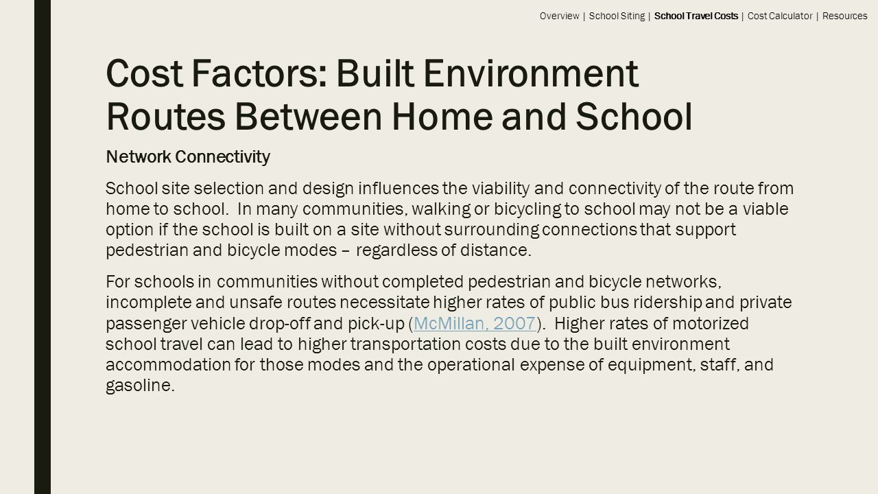Cost Factors: Built Environment Routes Between Home and School Network Connectivity School site selection and design influences the viability and connectivity of the route from home to school.