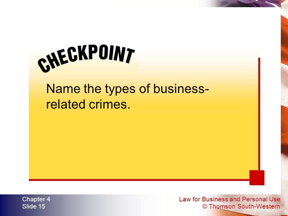 Law for Business and Personal Use © Thomson South-Western Chapter 4 Slide 15 Name the types of business- related crimes.