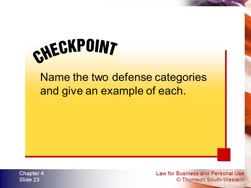 Law for Business and Personal Use © Thomson South-Western Chapter 4 Slide 23 Name the two defense categories and give an example of each.