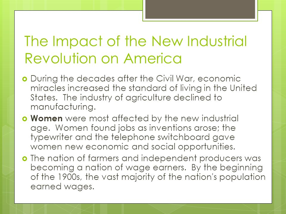 The Impact of the New Industrial Revolution on America  During the decades after the Civil War, economic miracles increased the standard of living in the United States.