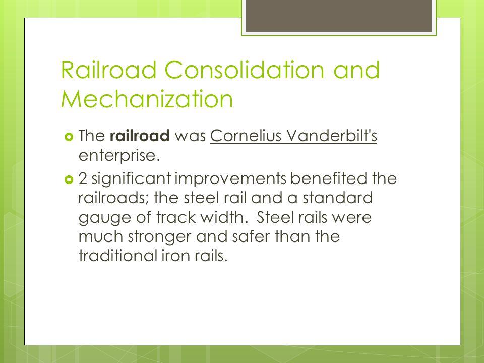 Railroad Consolidation and Mechanization  The railroad was Cornelius Vanderbilt s enterprise.