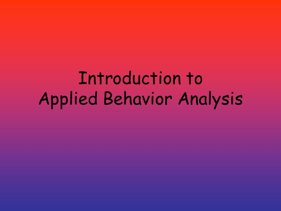 Introduction To Applied Behavior Analysis. Quick Definition Of