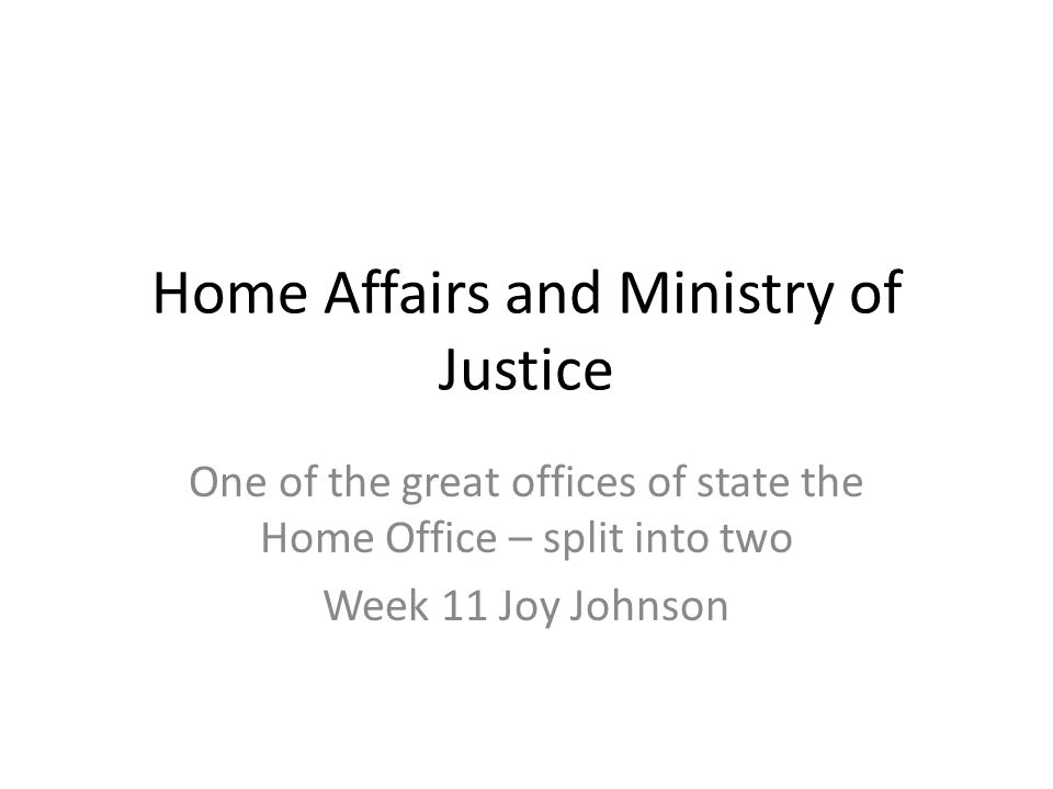 Home Affairs and Ministry of Justice One of the great offices of ...