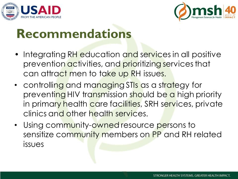 11Management Sciences for Health Recommendations Integrating RH education and services in all positive prevention activities, and prioritizing services that can attract men to take up RH issues.