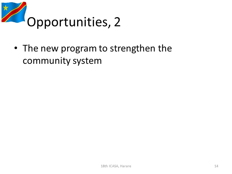 Opportunities, 2 The new program to strengthen the community system 1418th ICASA, Harare