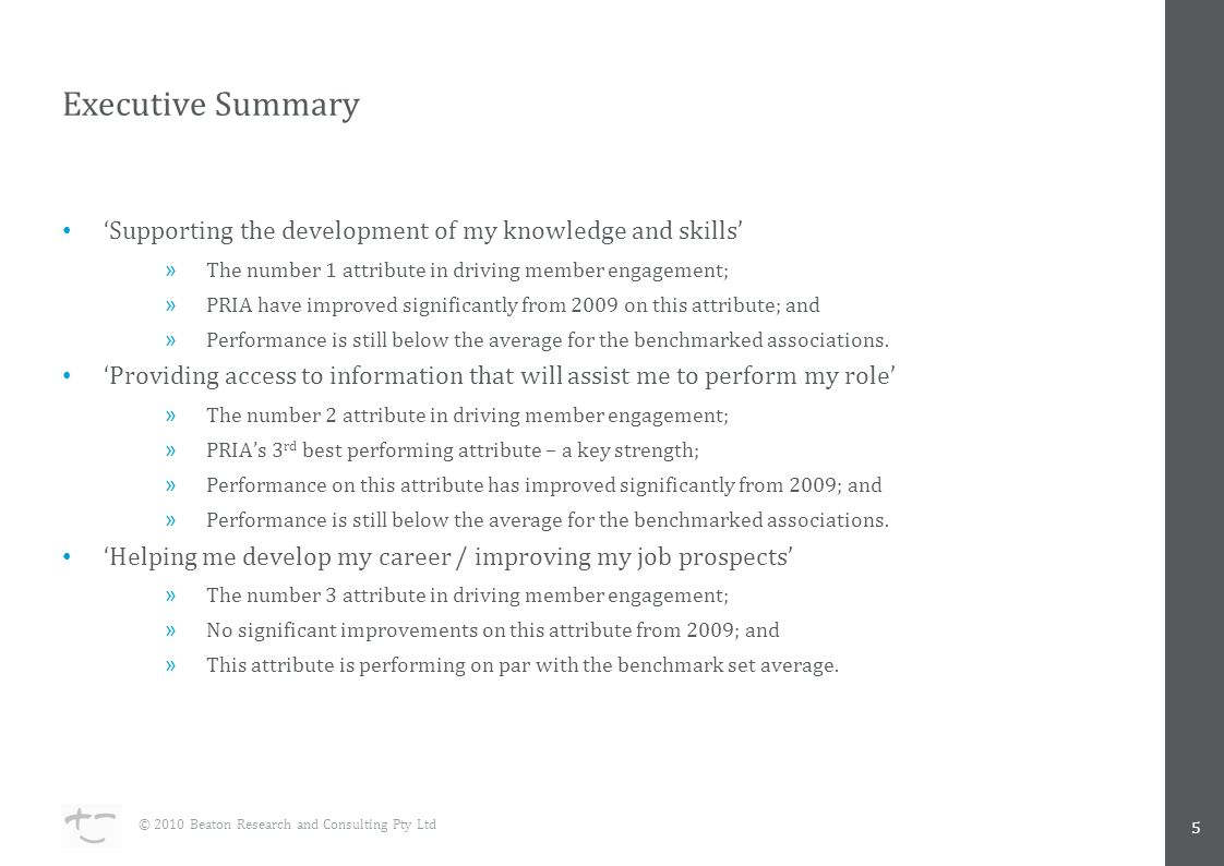 Executive Summary 'Supporting the development of my knowledge and skills' »The number 1 attribute in driving member engagement; »PRIA have improved significantly from 2009 on this attribute; and »Performance is still below the average for the benchmarked associations.