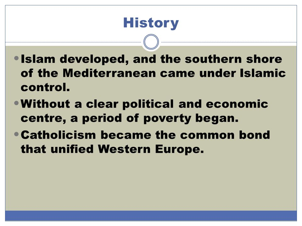 History Islam developed, and the southern shore of the Mediterranean came under Islamic control.