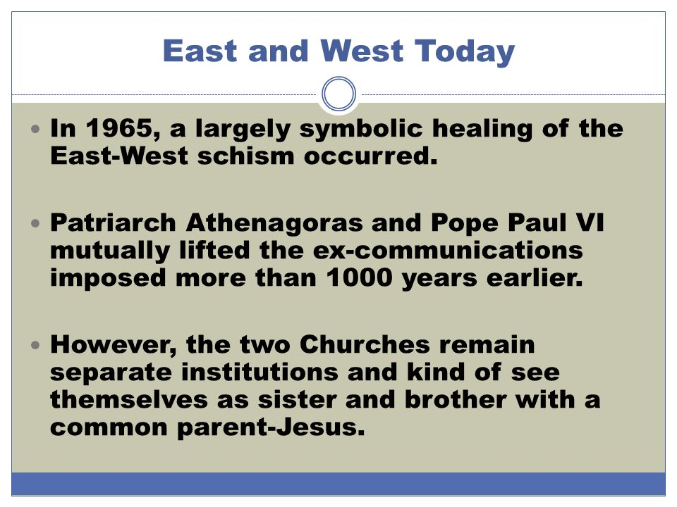 East and West Today In 1965, a largely symbolic healing of the East-West schism occurred.