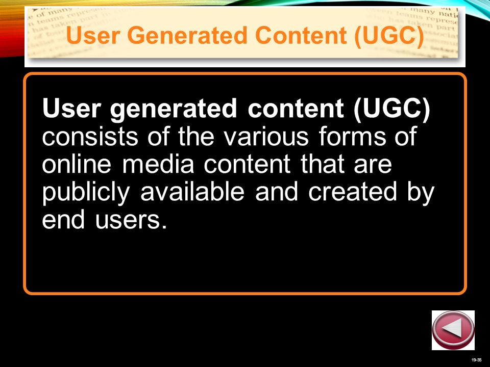 19-35 User Generated Content (UGC) User generated content (UGC) consists of the various forms of online media content that are publicly available and created by end users.