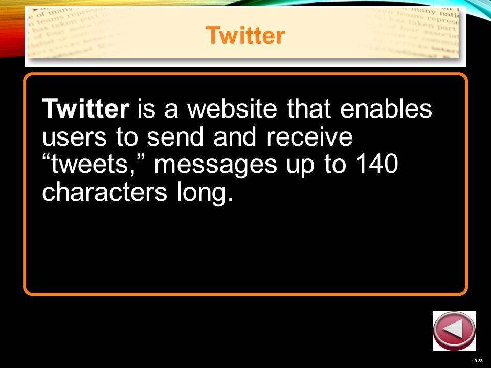 19-38 Twitter Twitter is a website that enables users to send and receive tweets, messages up to 140 characters long.