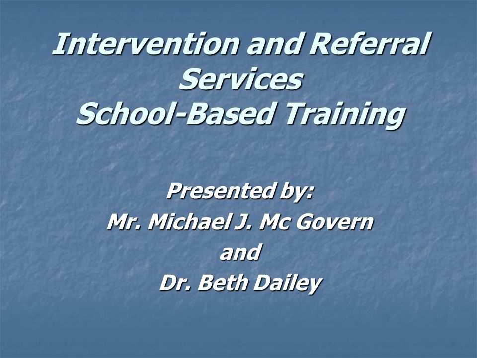 Intervention and Referral Services School-Based Training Presented by: Mr.