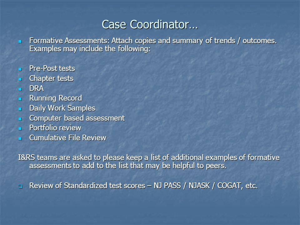 Case Coordinator… Formative Assessments: Attach copies and summary of trends / outcomes.