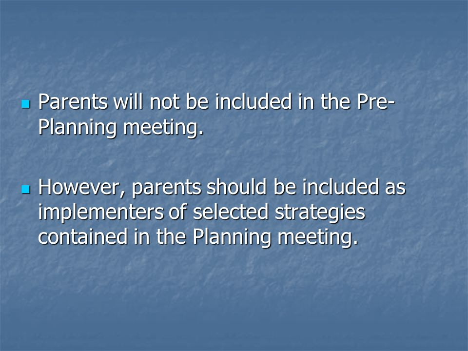 Parents will not be included in the Pre- Planning meeting.