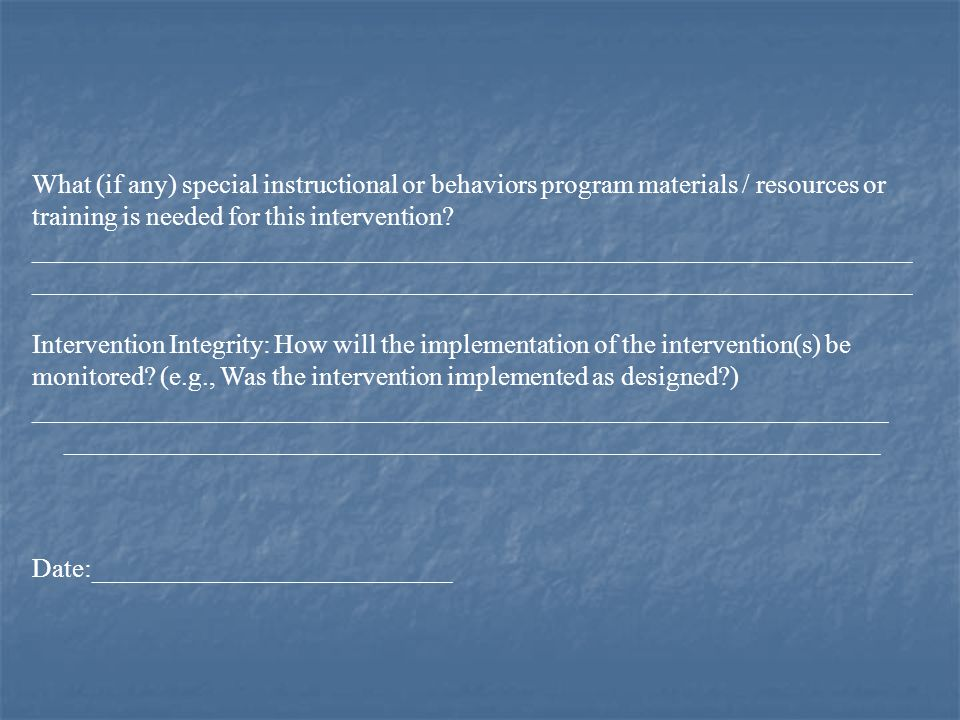 What (if any) special instructional or behaviors program materials / resources or training is needed for this intervention.