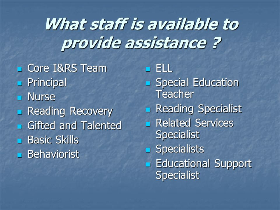 What staff is available to provide assistance .