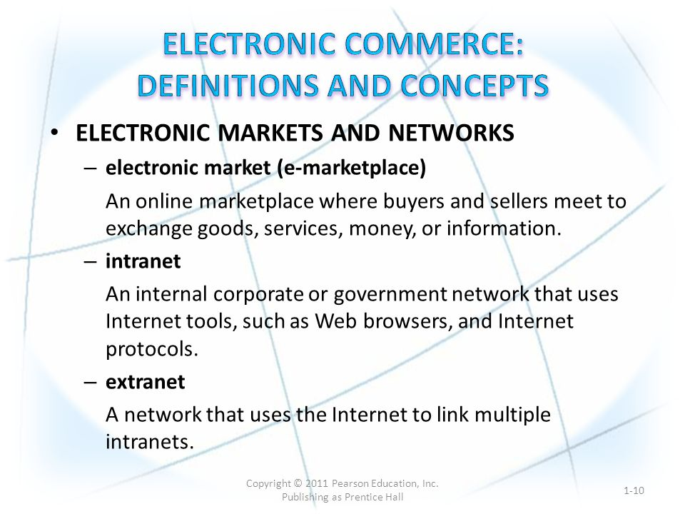 ELECTRONIC MARKETS AND NETWORKS – electronic market (e-marketplace) An online marketplace where buyers and sellers meet to exchange goods, services, money, or information.