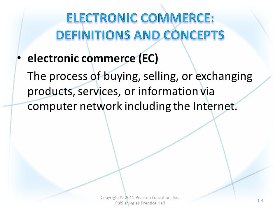 electronic commerce (EC) The process of buying, selling, or exchanging products, services, or information via computer network including the Internet.