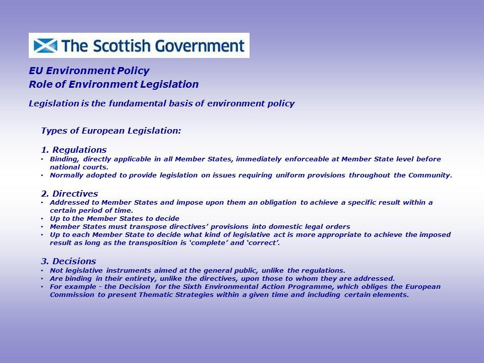 EU Environment Policy Role of Environment Legislation Legislation is the fundamental basis of environment policy Types of European Legislation: 1.
