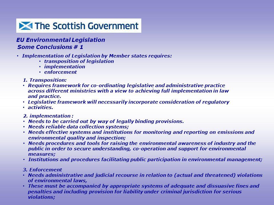 EU Environmental Legislation Some Conclusions # 1 Implementation of Legislation by Member states requires: transposition of legislation implementation enforcement 1.