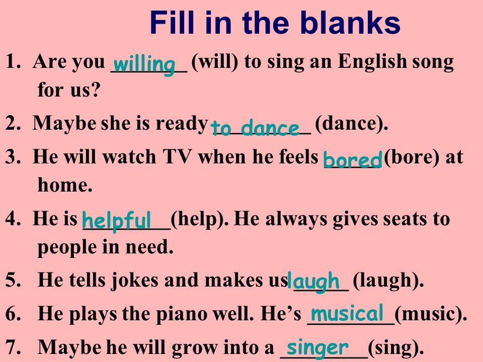 Fill in the blanks 1. Are you _______ (will) to sing an English song for us.