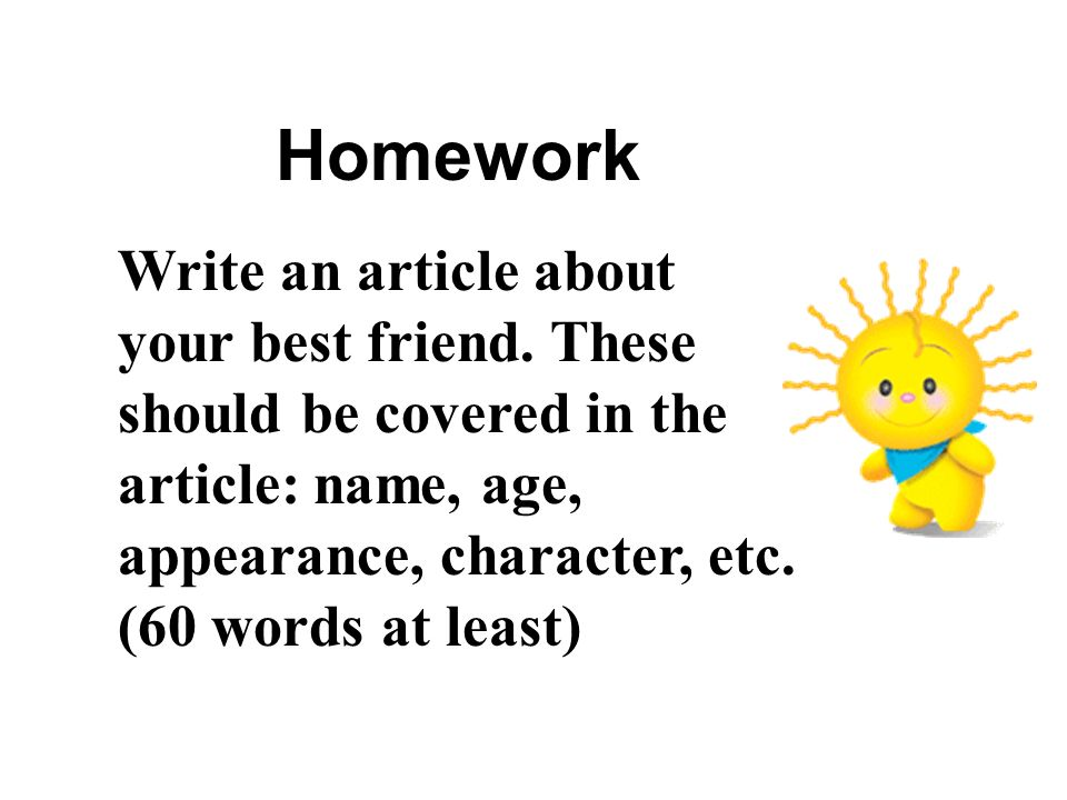 Homework Write an article about your best friend.