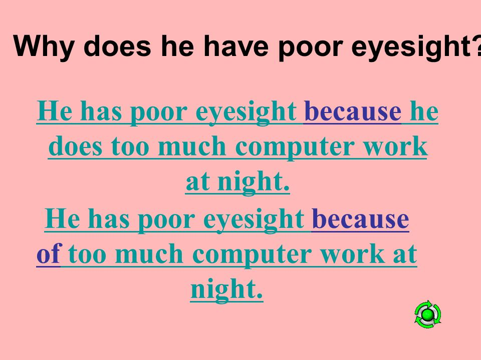 Why does he have poor eyesight. He has poor eyesight because of too much computer work at night.