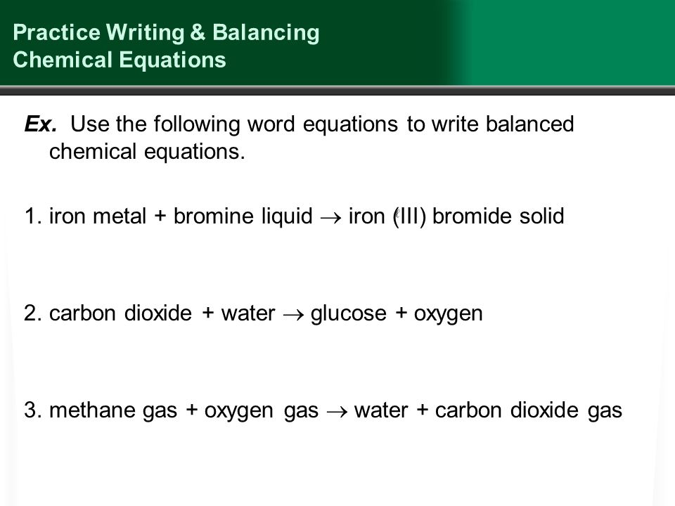 writing chemical equations practice Writing chemical equations a shorthand way to sum up what occurs in a chemical reaction practice now chemistry chemical equations and reactions.