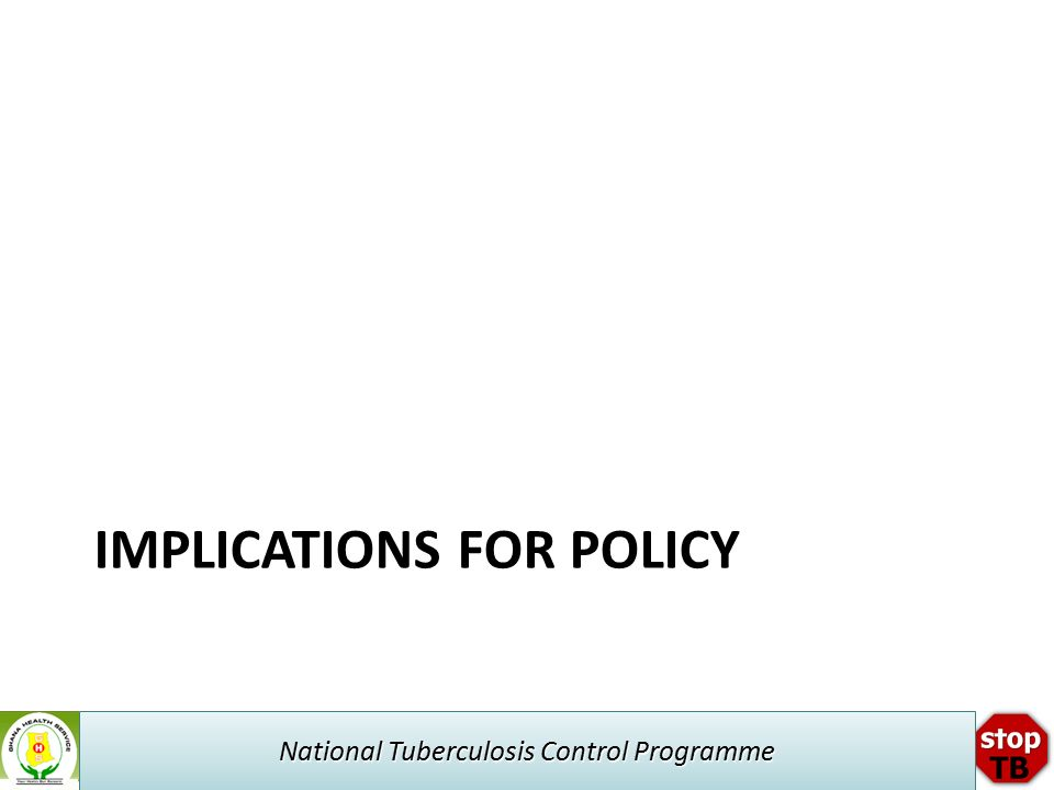 National Tuberculosis Control Programme IMPLICATIONS FOR POLICY