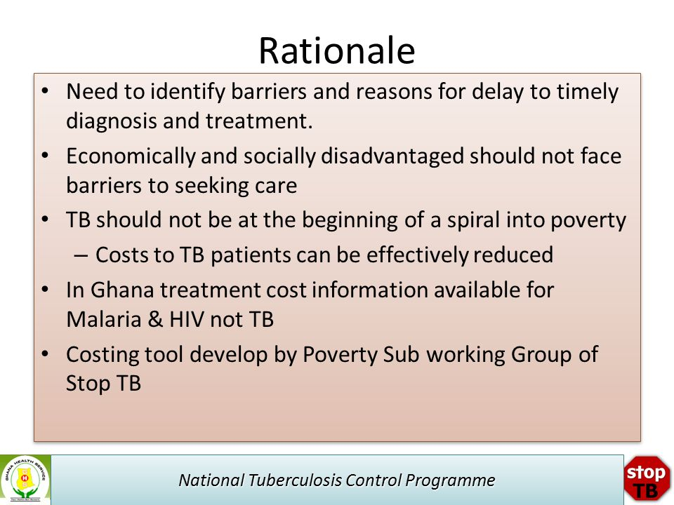 National Tuberculosis Control Programme Rationale Need to identify barriers and reasons for delay to timely diagnosis and treatment.